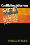 Conflicting Missions: Havana, Washington, and Africa, 1959-1976 - Piero Gleijeses