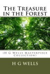 The Treasure in the Forest: (H G Wells Masterpiece Collection) - H.G. Wells
