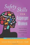 Safety Skills for Asperger Women: How to Save a Perfectly Good Female Life - Liane Holliday Willey