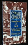 Oswald Chambers - Abandoned To God - Life Story Of The Author Of My Utmost For His Highest - David McCasland