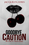 Goodbye Caution - Jacquelyn Ayres
