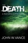 The Death: A Post-Apocalyptic Novel - John W. Vance, G. Michael Hopf
