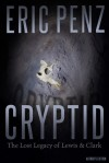Cryptid: The Lost Legacy of Lewis & Clark - Eric Penz