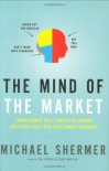 The Mind of the Market: Compassionate Apes, Competitive Humans, and Other Tales from Evolutionary Economics - Michael Shermer