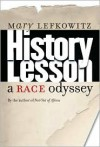 History Lesson: A Race Odyssey - Mary R. Lefkowitz