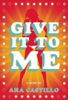 Give It To Me - Ana Castillo