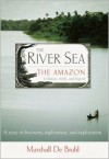 The River Sea: The Amazon in History, Myth, and Legend - Marshall De Bruhl