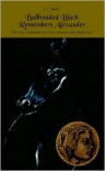 Bullheaded Black Remembers Alexander: The Story of Alexander the Great's Invasion of the Middle East - J. L. Taylor