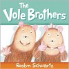 The Vole Brothers - Roslyn Schwartz