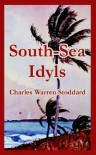South-Sea Idyls - Charles Warren Stoddard
