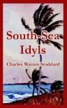 South-Sea Idyls - Charles Warren Stoddard