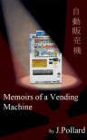 Memoirs of a Vending Machine - James Pollard