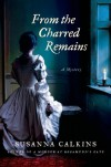 From the Charred Remains - Susanna Calkins