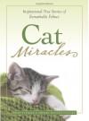 Cat Miracles: Inspirational True Stories of Remarkable Felines - Brad Steiger, Sherry Hansen Steiger