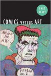 Comics Versus Art: Comics in the Art World - Bart Beaty