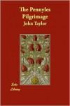 The Pennyles Pilgrimage - John   Taylor
