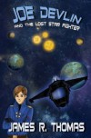 Joe Devlin: And The Lost Star Fighter - James R. Thomas