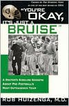 You're OK, It's Just A Bruise: A Doctor's Sideline Secrets About Pro Football's Most Outrageous Team - Rob Huizenga