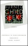 Burned Child Seeks The Fire - Cordelia Edvardson, Joel Agee