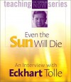Even the Sun Will Die - Eckhart Tolle