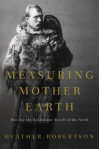 Measuring Mother Earth: How Joe the Kid became Tyrrell of the North - Heather Robertson