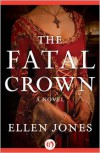 The Fatal Crown - Ellen Jones