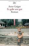Es geht uns gut: Roman - Arno Geiger