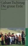 Die graue Erde (Taschenbuch) - Galsan Tschinag