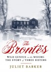 The Brontës: Wild Genius on the Moors: The Story of Three Sisters - Juliet Barker