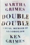 Double Double: A Dual Memoir of Alcoholism - Martha Grimes, Ken Grimes