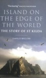 Island On The Edge Of The World: The Story Of St. Kilda - Charles Maclean