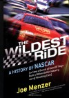 The Wildest Ride: A History of NASCAR (or, How a Bunch of Good Ol' Boys Built a Billion-Dollar Industry out of Wrecking Cars) (Touchstone Books) - Joe Menzer