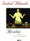 Afrodite. Histórias, Receitas e Outros Afrodisíacos - Isabel Allende