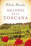 Melodía en la Toscana - Belinda Alexandra, Julia C. Gómez Sáez
