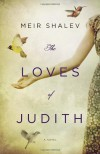 The Loves of Judith: A Novel - Meir Shalev