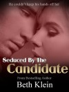 Seduced By The Candidate - Beth Klein