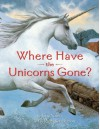 Where Have the Unicorns Gone? - Jane Yolen