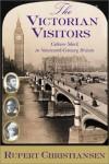 The Victorian Visitors: Culture Shock in Nineteenth-Century Britain - Rupert Christiansen