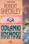 Odłamki kosmosu - Robert Sheckley