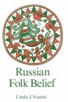 Russian Folk Belief - Linda J. Ivanits