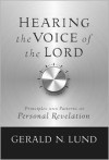Hearing the Voice of the Lord: Principles and Patterns of Personal Revelation - Gerald N. Lund