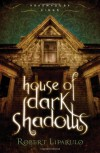 House of Dark Shadows - Robert Liparulo