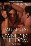 Owned By The Dom: Part One - Sam Crescent