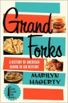 Grand Forks: A History of American Dining in 128 Reviews - Marilyn Hagerty