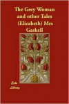 The Grey Woman, And Other Tales - Elizabeth Gaskell