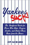 Yankees Suck!: The Official Guide for Fans Who Hate, Despise, Loath, and Detest Those Bums From the Bronx - Jim Gerard