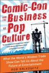 Comic-Con and the Business of Pop Culture: What the World's Wildest Trade Show Can Tell Us About the Future of Entertainment - Rob Salkowitz