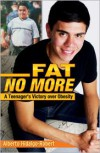 Fat No More: A Teenager's Victory Over Obesity - Alberto Hidalgo-Robert