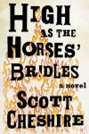 High as the Horses' Bridles: A Novel - Scott Cheshire