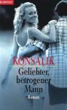 Geliebter, Betrogener Mann - Heinz G. Konsalik
